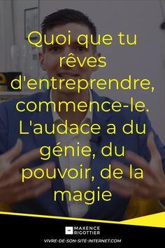 #MaxenceRigottier #citation #millionnaire #riche #luxe #argent #motivation #entreprenariat #richesse #webmarketing #marketing #onlinebusiness #entreprendre #developpementpersonnel #citationdujour #blog #infopreneur #business #online #formation Quoi que tu rêves d'entreprendre, commence-le. L'audace a du génie, du pouvoir, de la magie Internet, Saint Coran, Cash Machine, Interesting Quotes, Live Love, Motivation, Positive Affirmations, Marketing, Coaching
