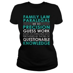 Family Law Paralegal We Do Precision Guess Work Job Shirts #gift #ideas #Popular #Everything #Videos #Shop #Animals #pets #Architecture #Art #Cars #motorcycles #Celebrities #DIY #crafts #Design #Education #Entertainment #Food #drink #Gardening #Geek #Hair #beauty #Health #fitness #History #Holidays #events #Home decor #Humor #Illustrations #posters #Kids #parenting #Men #Outdoors #Photography #Products #Quotes #Science #nature #Sports #Tattoos #Technology #Travel #Weddings #Women