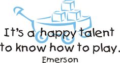"Child life specialists know this! Quote from Ralph Waldo Emerson, ""It's a happy talent to know how to play."" #childlife"