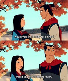 Would you like to stay forever? ~ Mulan