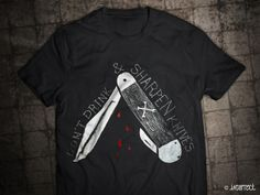 """""""Don't drink and sharpen knives"""" shirt by Incorrect. Knife Sharpening, Knives, Hand Painted, Drink, Mens Tops, T Shirt, Design, Supreme T Shirt, Beverage"""