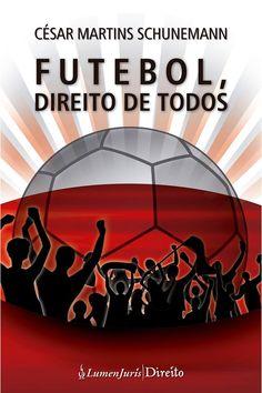 """""""Futebol, direito de todos""""   por César Martins Schunemann                                                                                          Editora Lumen Juris                                                                                 http://www.lumenjuris.com.br  Home - www.sportsearts.com.br"""