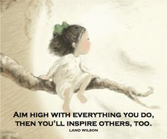 """""""Aim high with everything you do, then you'll inspire others, too."""" (Sofia's Dream by Land Wilson, illustrated by Sue Cornelison) Poem Quotes, Great Quotes, Words Quotes, Wise Words, Quotes To Live By, Inspirational Quotes, Sayings, Author Quotes, Motivational"""