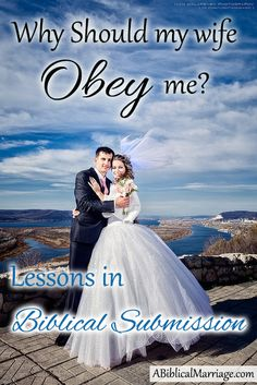 Why Should My WIfe Obey Me?  Lessons in Biblical Submission ~ ABiblicalMarriage.com