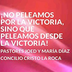 ¡No peleamos por la victoria, sino que peleamos desde la victoria!