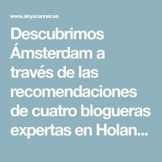 Descubrimos Ámsterdam a través de las recomendaciones de cuatro blogueras expertas en Holanda. Amsterdam, Holland, Tips