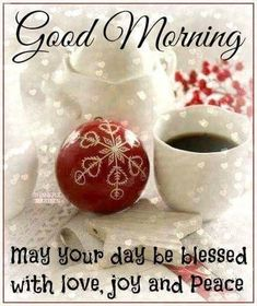 Good Morning May Your Day Be Blessed Christmas Quote good morning good morning quotes cute good morning quotes positive good morning quotes good morning quotes for friends winter good morning quotes good morning blessings quotes Good Morning Christmas, Good Morning Good Night, Morning Wish, Good Morning Images, Christmas Time, Christmas Coffee, Christmas Christmas, Sunday Morning, Morning Coffee