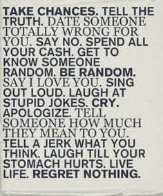 Live life. Regret nothing.
