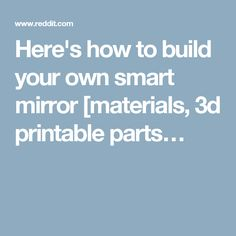 Here's how to build your own smart mirror [materials, 3d printable parts…
