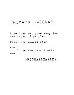 love does not come easy for two types of people: those who cannot stay and those who cannot walk away