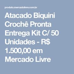 Atacado Biquini Crochê Pronta Entrega Kit C/ 50 Unidades - R$ 1.500,00 em Mercado Livre