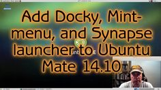 A tutorial showing how to add Docky, Mint-menu and the Synapse Keyboard launcher to Ubuntu Mate 14.10