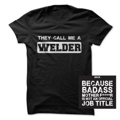 Badass Welder. Check this shirt now: http://www.sunfrogshirts.com/Funny/Badass-Welder.html?53507