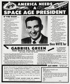 America Needs a Space Age President.  Gabriel Green for independent, non-partisan President of The United States. (1960) Sponsored by the Amalgamated Flying Saucer Clubs of America.  (We could do worse!)