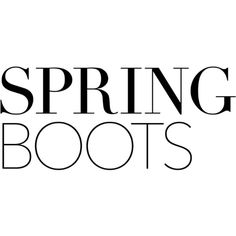 Spring Boots text ❤ liked on Polyvore featuring text, words, quotes, backgrounds, headline, magazine, filler, phrase and saying