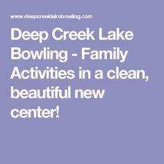 Deep Creek Lake Bowling - Family Activities in a clean, beautiful new center!