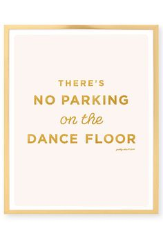 'There's no parking on the dance floor,' print