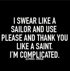 Swear like a sailor but say please and thank you like a saint Sassy Quotes, Sarcastic Quotes, True Quotes, Great Quotes, Funny Quotes, Funny Memes, Hilarious, Adult Humor Quotes, Bible Quotes