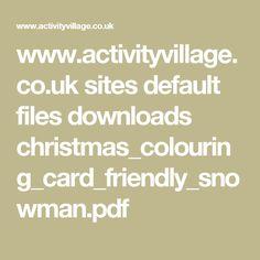www.activityvillage.co.uk sites default files downloads christmas_colouring_card_friendly_snowman.pdf