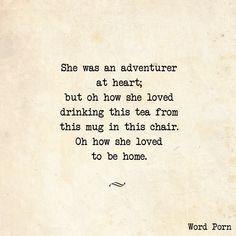 """""""En su corazón es una aventurera; pero, oh, cómo le encanta beber este té de esta taza en esta silla. O, cuánto ama estar en el hogar"""""""
