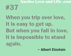 love quotes when you trip over love albert einstein Inspirational Quotes Pictures, Amazing Quotes, Cute Quotes, Great Quotes, Quotes To Live By, Boy Quotes, My True Love, What Is Love, Cool Words