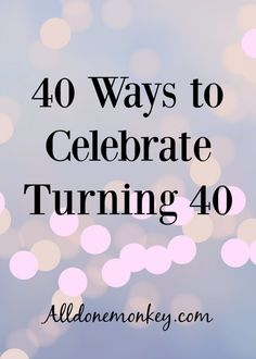 Turning 40 is an exciting milestone. Here are 40 ways to celebrating your 40th birthday, from service projects to fun party ideas!