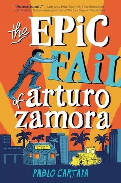 EPIC FAIL OF ARTURO ZAMORA, THE, by Pablo Cartaya, 236 pages, published by Viking (Upper elementary school/Middle school, fiction)