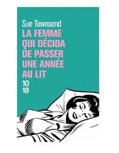 « La femme qui décida de passer une année au lit » de Sue Townsend (éditions 10/18) Riad Sattouf, Good Books, Books To Read, Big Books, Beloved Book, Burn Out, Lus, Lectures, Reading Lists