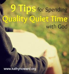 "Here are 9 tips to help you get the most out of the time you spend with God. ""9 Tips for Spending Quality Quiet Time with God."""