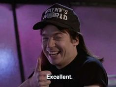 Waynes World! Party Time! Excellent!