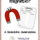 This is an observation form for students to use as they explore magnets in the classroom.  Using a large magnet, the students will walk around the ...