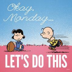 Okay Monday... Let's do this.