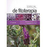 Manual de fitoterapia / editoras, Encarna Castillo García, Isabel Martínez Solís 2ª ed. Barcelona : Elsevier España, D.L. 2015