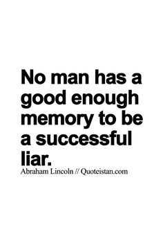 No man has a good enough memory to be a successful liar.