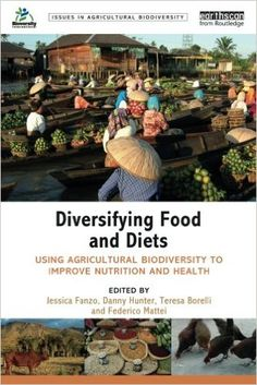 Diversifying Food and Diets: Using Agricultural Biodiversity to Improve Nutrition and Health (Issues in Agricultural Biodiversity): 9781849714570: Medicine & Health Science Books @ Amazon.com