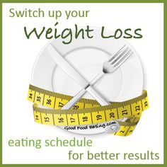 Switch up your weight loss eating schedule for better results