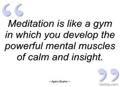 Meditation is like a gym in which you - Ajahn Brahm - Quotes and sayings