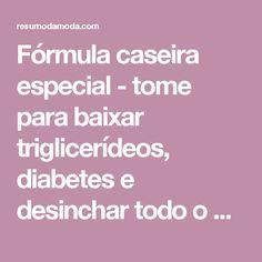 Fórmula caseira especial - tome para baixar triglicerídeos, diabetes e desinchar todo o corpo | Resumo da Moda