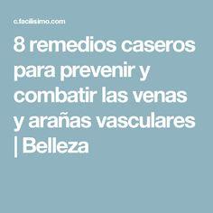 8 remedios caseros para prevenir y combatir las venas y arañas vasculares | Belleza