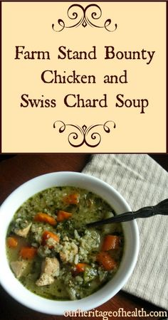 Farm Stand Bounty Chicken and Swiss Chard Soup - Our Heritage of Health Whole Food Recipes, Soup Recipes, Cooking Recipes, Healthy Recipes, Chowder Recipes, Swiss Chard Recipes, Soup And Salad, Farm Stand, So Little Time