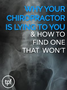 Why Your Chiropractor Is Lying To You and How To Find One Who Won't