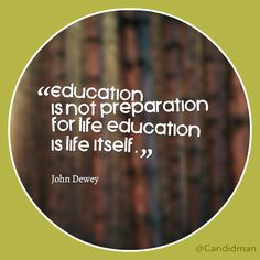 """""""Education is not preparation for life, education is life iiself."""" #JohnDewey #Inspirational #Quotes @Candidman"""