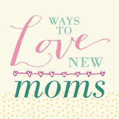 Ways to Love New Moms (more than just making a meal)