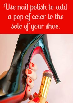 Use polish to paint the sole of your high heels (think: Christian Louboutin) as an easy (and cheap!) way to update them for spring.