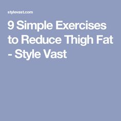 9 Simple Exercises to Reduce Thigh Fat - Style Vast