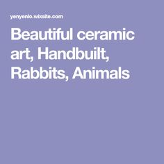 Beautiful ceramic art, Handbuilt, Rabbits, Animals