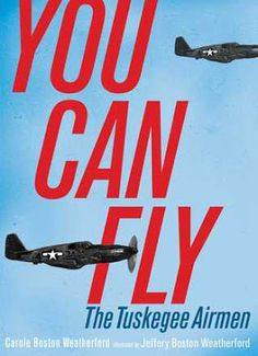 You Can Fly: The Tuskegee Airman by Carole Boston Weatherford, illustrated by Jeffery Boston Weatherford #childrensbooks