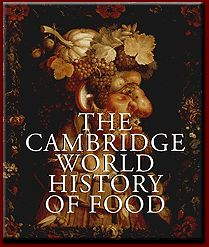 The Cambridge World History of Food - edited by Kenneth F. Kiple and Krimhild Conee Ornelas, published by Cambridge University Press