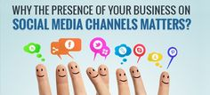 Why the presence of your business on social media channels matters?