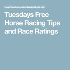 Tuesdays Free Horse Racing Tips and Race Ratings